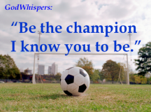Quote for the Day: Be the champion I know you to be