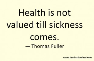 Quote for the Day: Health is not valued till sickness comes.