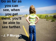 Quote for the Day: Go as Far as You Can See