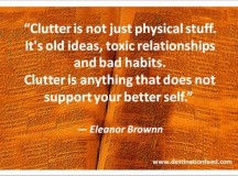 Quote for the Day: Get rid of clutter that does not support your better self
