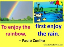Quote for the Day: To enjoy the rainbow, first enjoy the rain.