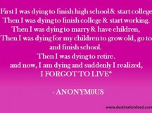 Quote for the day: Don't forget to live
