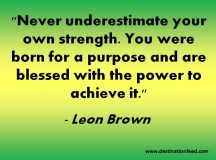 Quote for the Day: Never underestimate your own strength